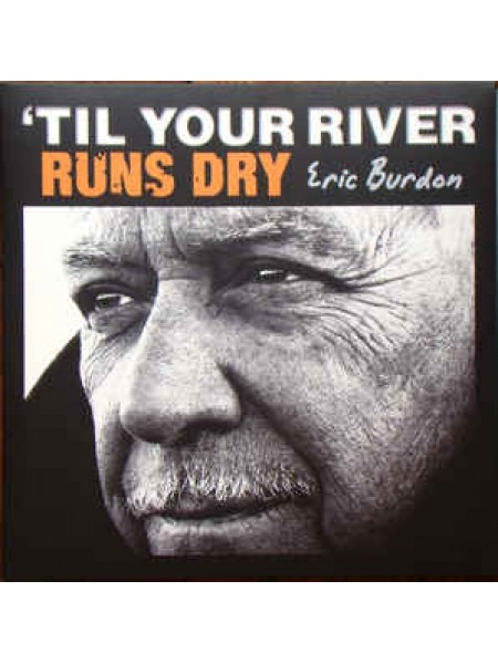 Eric Burdon (ex The Animals) - Til Your River Runs Dry; 2013/2013; Europe; S/S - 81877189061