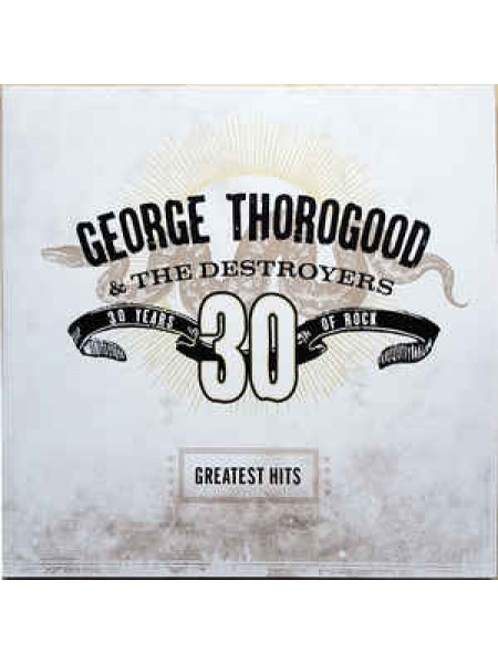 George Thorogood.....Blues Rock..M - Greatest Hits: 30 Years Of Rock; 2004/2018; Europe; S/S - 860256725261